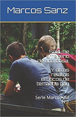 Sólo me arrepentí de una cosa. Y otros relatos eróticos de temática gay: Serie Marco Azul Nº1: Amazon.es: Marcos Sanz: Libros Sólo me arrepentí de una cosa. Y otros relatos eróticos de temática gay: Serie Marco Azul Nº1 Tapa blanda  https://www.amazon.es/dp/1520673868    #gay #sexo #erotismo #amazon