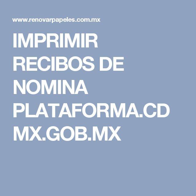 IMPRIMIR RECIBOS DE NOMINA PLATAFORMA.CDMX.GOB.MX