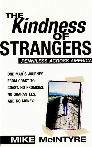 The Kindness of Strangers: Penniless Across America: http://www.amazon.com/The-Kindness-Strangers-Penniless-ebook/dp/B004183KI6/?tag=theaffilia046-20
