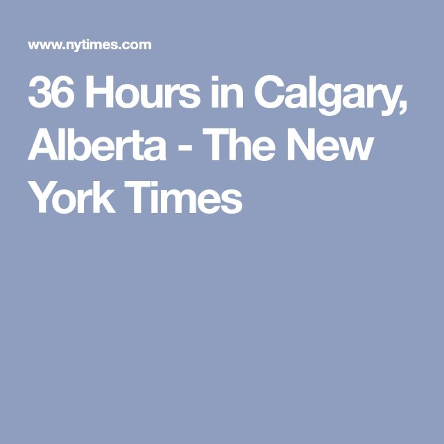 36 Hours in Calgary, Alberta - The New York Times