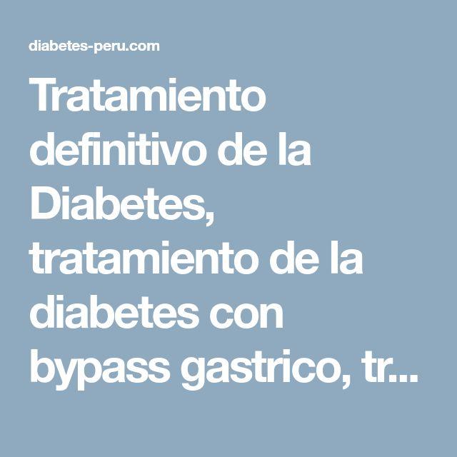 Tratamiento definitivo de la Diabetes, tratamiento de la diabetes con bypass gastrico, tratamiento de la diabetes con cirugia de diabetes, especialistas en tratamiento de la diabetes, tratamiento moderno de la diabetes