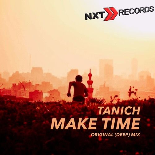 TANICH - Make Time (Original Deep Mix) by NXT RECORDS (OFFICIAL) on SoundCloud