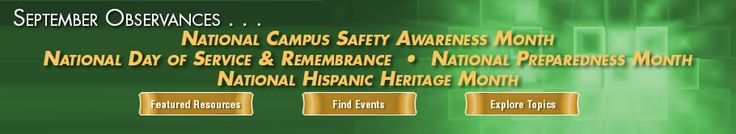 September Observances... National Campus Safety Awareness Month, National Day of Service & Remembrance, National Preparedness Month, and Nat...
