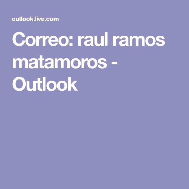 Correo: raul ramos matamoros - Outlook