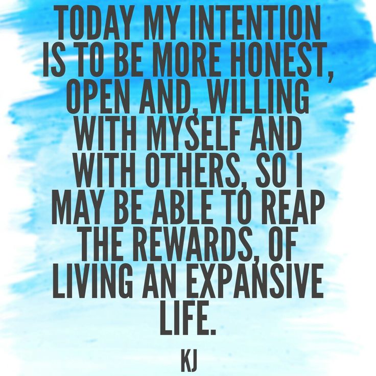 today my intention is to be more honest, open,and willing with myself and wirh others #aquotebyKJ