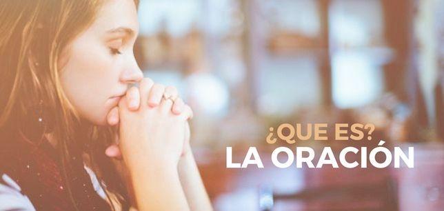 ¿Que es la Oración según la Biblia? y ¿Como orar a Dios Correctamente?