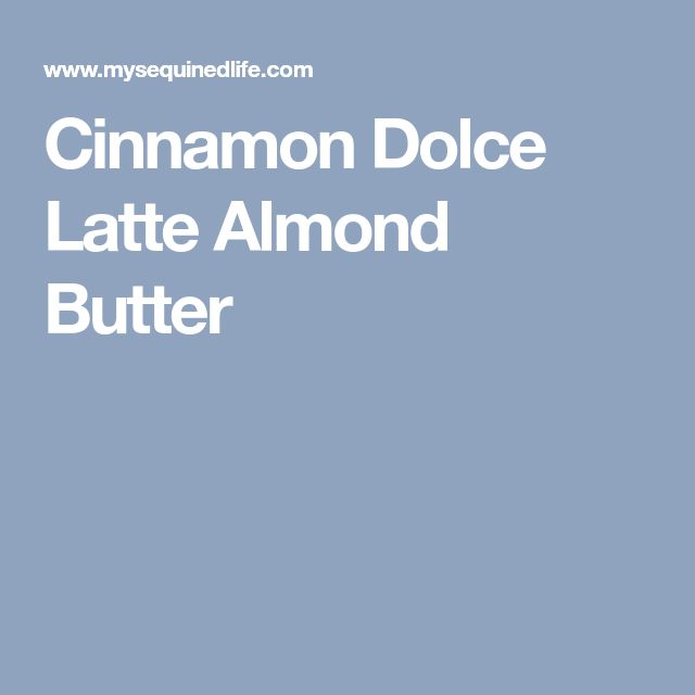 Cinnamon Dolce Latte Almond Butter
