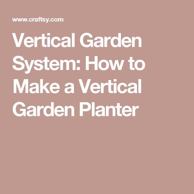 Vertical Garden System: How to Make a Vertical Garden Planter