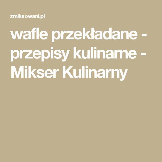 wafle przekładane - przepisy kulinarne - Mikser Kulinarny