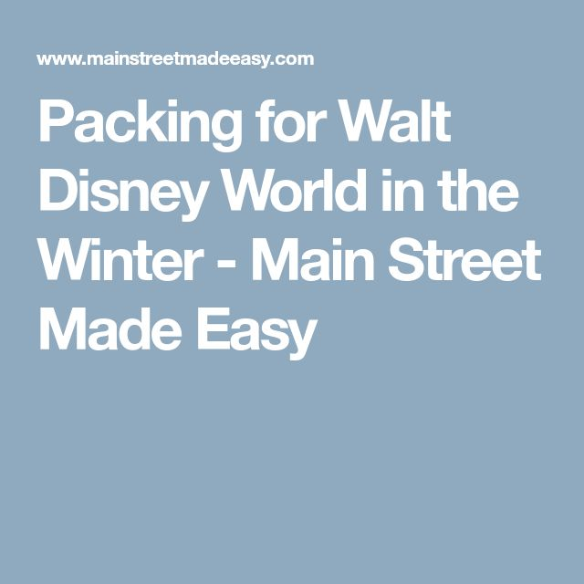 Packing for Walt Disney World in the Winter - Main Street Made Easy