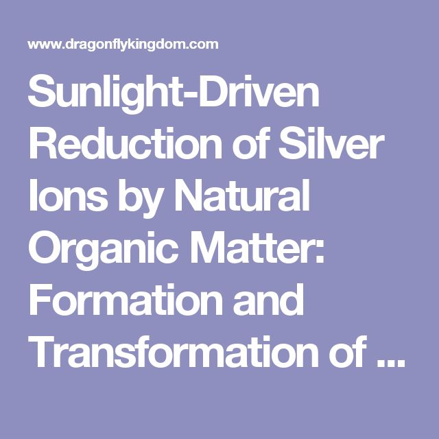 Sunlight-Driven Reduction of Silver Ions by Natural Organic Matter: Formation and Transformation of Silver Nanoparticles