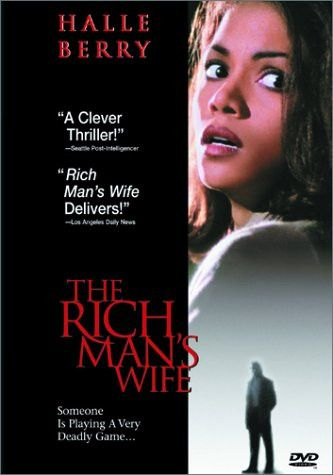The Rich Man´s Wife (1996) This edge-of-your-seat thriller stars sexy Halle Berry (Bulworth) as a beautiful woman hopelessly trapped in a web of suspense and terror - where nothing is what it seems! J