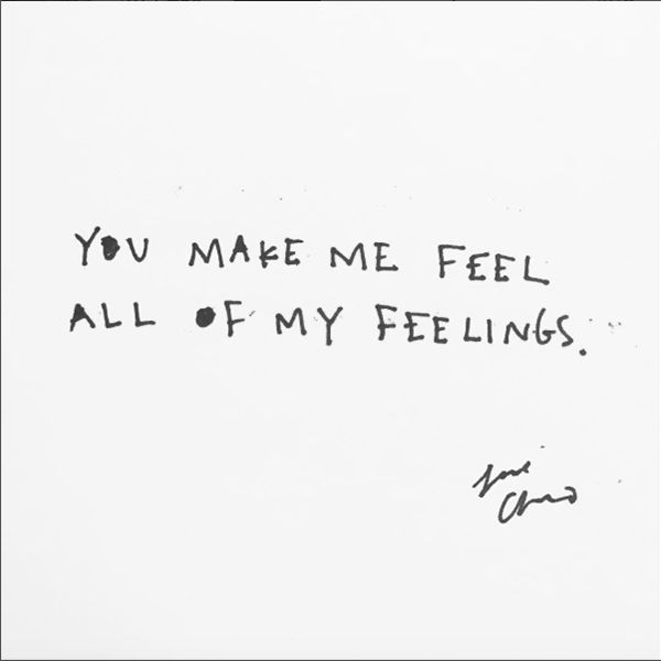 "In good times and bad, love makes you feel it all. | ""You make me feel all of my feelings."" — Cleo Wade"