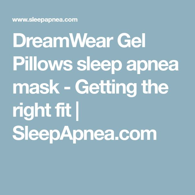 DreamWear Gel Pillows sleep apnea mask - Getting the right fit | SleepApnea.com