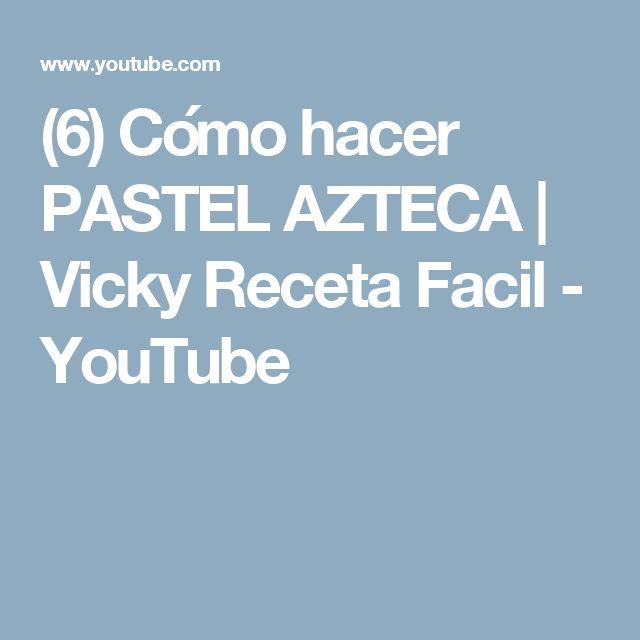 (6) Cómo hacer PASTEL AZTECA |  Vicky Receta Facil - YouTube