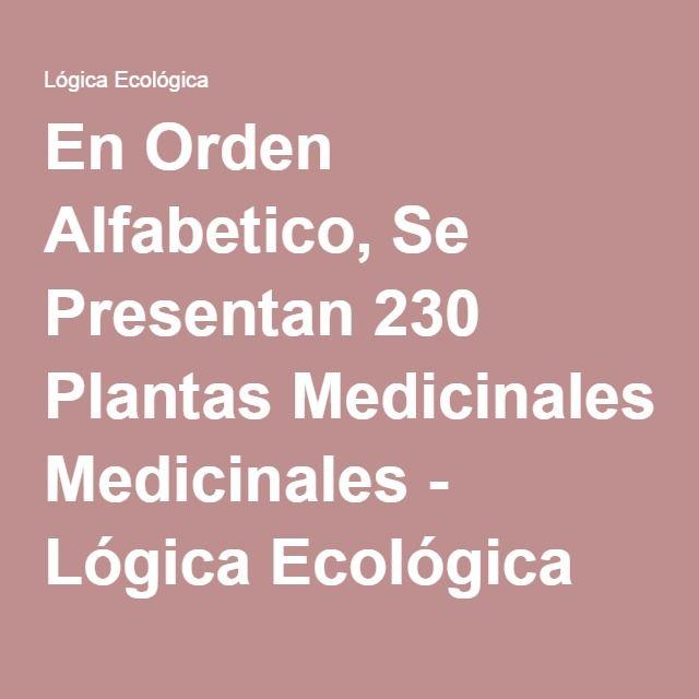 En Orden Alfabetico, Se Presentan 230 Plantas Medicinales - Lógica Ecológica