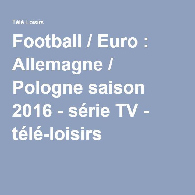 Football / Euro : Allemagne / Pologne saison 2016 - série TV - télé-loisirs