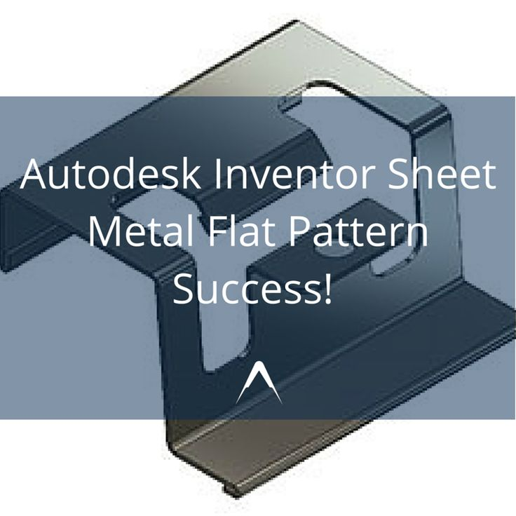 Seven top tips to ensure that your Autodesk Inventor Sheet Metal models Flat pattern Every time!