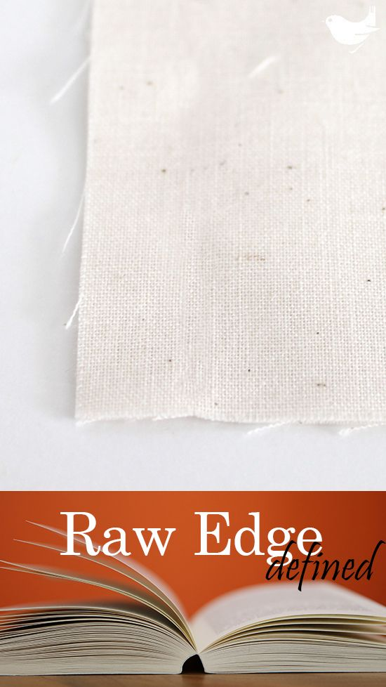 Raw Edge: The edge of fabric where it has been cut; may or may not fray easily depending on the fabric. | The Inspired Wren