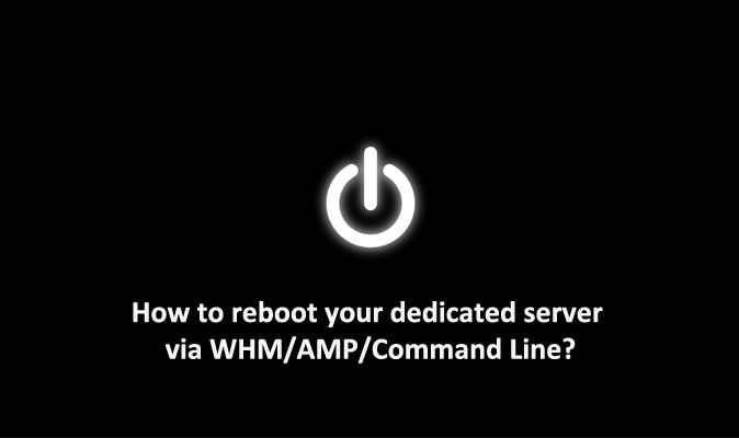 Reboot #DedicatedServer via #WHM/ #AMP/ #CommandLine?
