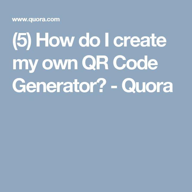 (5) How do I create my own QR Code Generator? - Quora