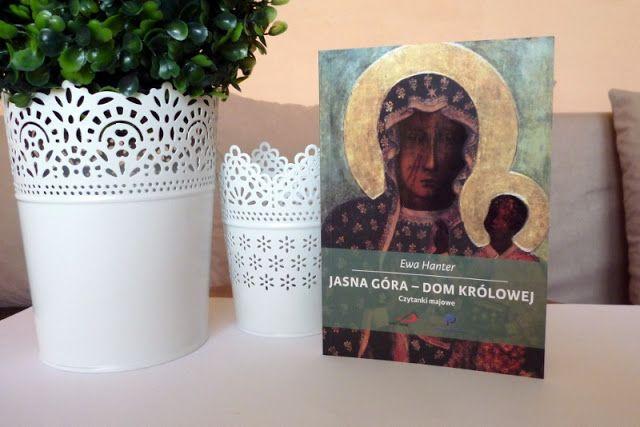 Chwytam szczęście  *rodzina*książki*kosmetyki*: Jasna Góra - Dom Królowej. Czytanki majowe