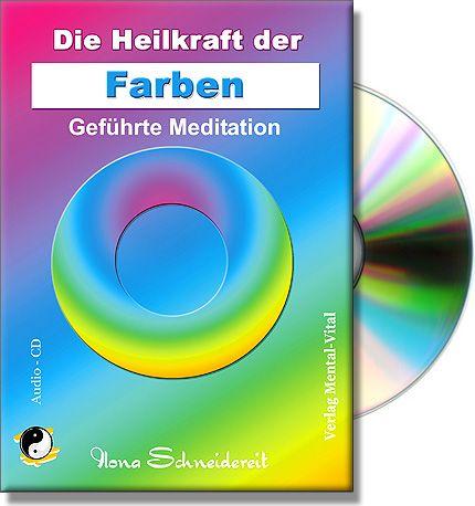 Die Heilkraft der Farben - Geführte Meditation.auf der Basis der Farbtherapie. Rot, Grün, Blau jede Farbe hat eine Wirkung auf die Psyche und den Körper. Mit Farbtablelle. Erhältlich als CD und MP3-Download