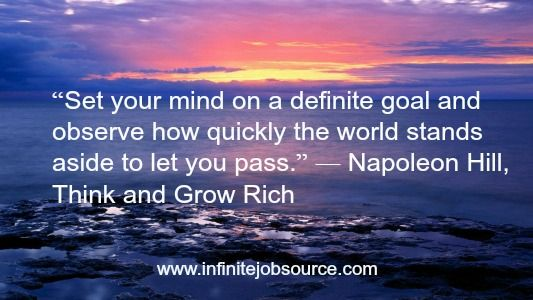 "Napoleon Hill Quotes ""Set your mind on a definite goal and observe how quickly the world stands aside to let you pass."" ― Napoleon Hill, Think and Grow Rich"