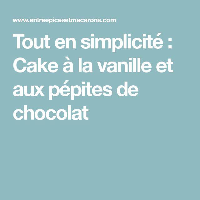 Tout en simplicité : Cake à la vanille et aux pépites de chocolat