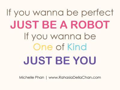 Della Azizah Munawar - If You Wanna be Perfect  by Michelle Phan  If you wanna be perfect  Just be a robot  If you wanna be One of Kind  Just be you