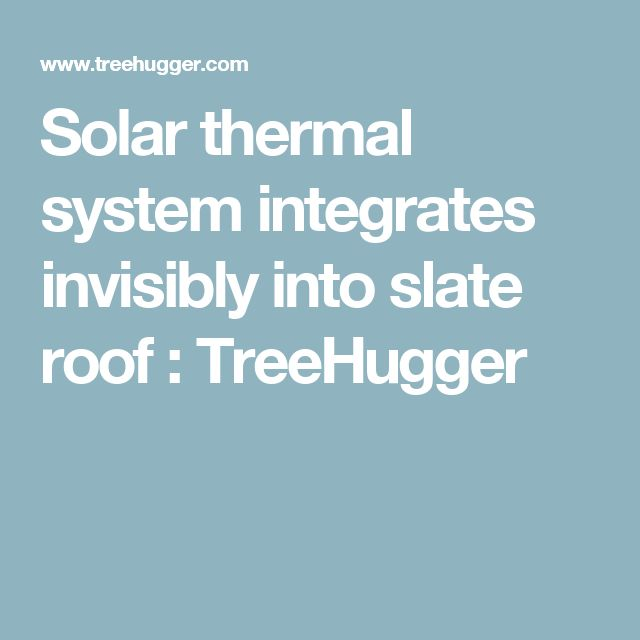 Solar thermal system integrates invisibly into slate roof : TreeHugger