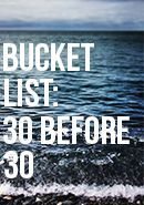 Bucket list: 30 things to do before you turn 30 - GenTwenty Some I won't do lol