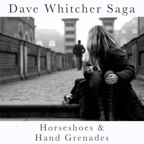 Horseshoes & Hand Grenades by Dave Whitcher Saga on SoundCloud