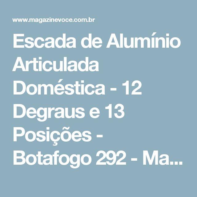 Escada de Alumínio Articulada Doméstica - 12 Degraus e 13 Posições - Botafogo 292 - Magazine Josenildoalex