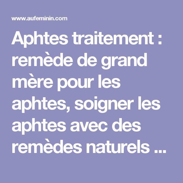 Aphtes traitement : remède de grand mère pour les aphtes, soigner les aphtes avec des remèdes naturels - Remèdes de grand mère: tous les remèdes naturels de nos grands-mères - aufeminin