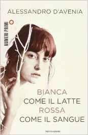 """""""Bianca come il latte, rossa come il sangue"""",   di Alessandro D'Avenia. 28 maggio 2016"""