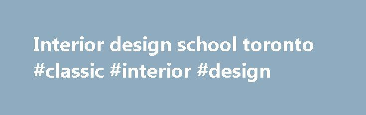 Interior design school toronto #classic #interior #design http://design.remmont.com/interior-design-school-toronto-classic-interior-design/  #interior design school toronto # Home For over 30 years, the Academy of Design has developed an industry-wide reputation for preparing students with creative, technical and entrepreneurial skills, and invaluable industry networks. At RCC Institute of Technology and the Toronto Film School, the Academy of Design offers leading degree and diploma…