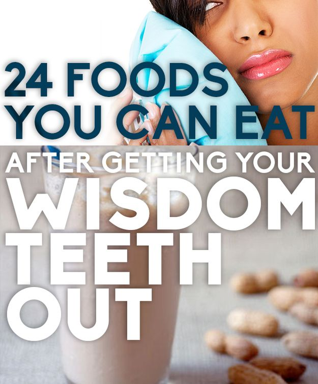 24 Foods You Can Eat After Getting Your Wisdom Teeth Out- these foods sound amazing! got my wisdom teeth out yesterday and need some variety in my diet