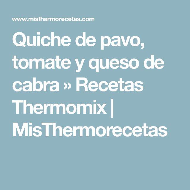 Quiche de pavo, tomate y queso de cabra » Recetas Thermomix | MisThermorecetas