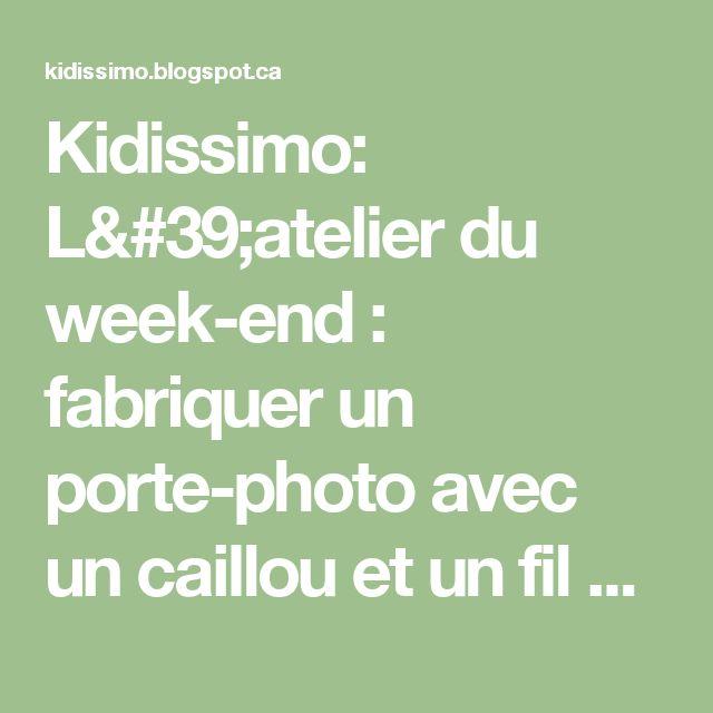 Kidissimo: L'atelier du week-end : fabriquer un porte-photo avec un caillou et un fil métallique.