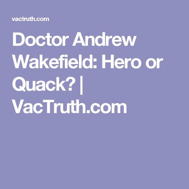 Doctor Andrew Wakefield: Hero or Quack? | VacTruth.com