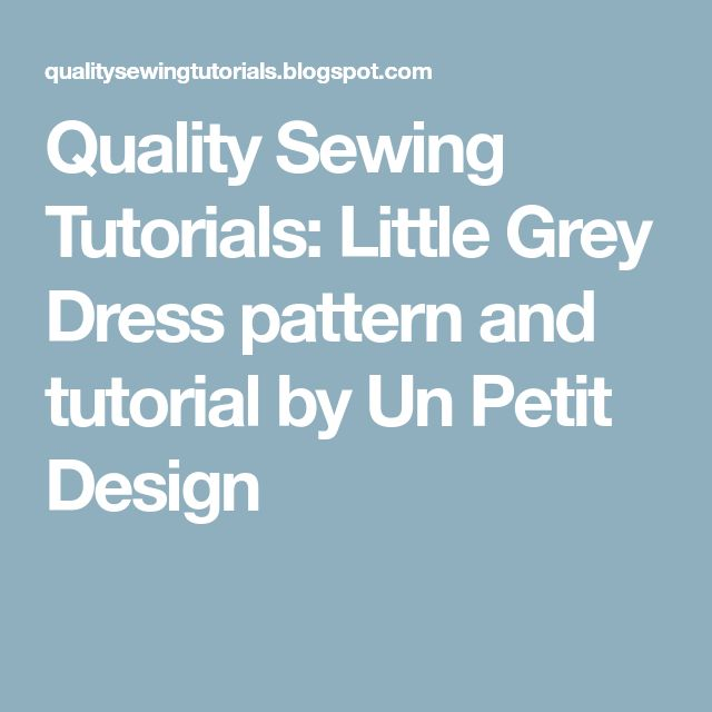Quality Sewing Tutorials: Little Grey Dress pattern and tutorial by Un Petit Design
