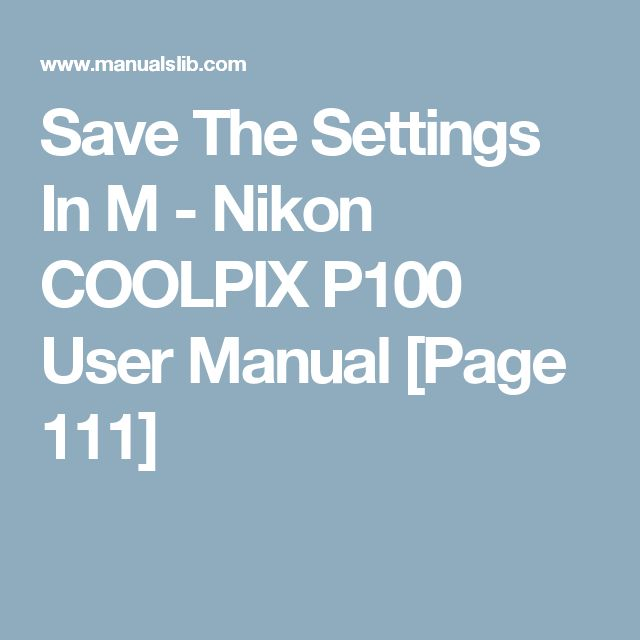 Save The Settings In M - Nikon COOLPIX P100 User Manual [Page 111]