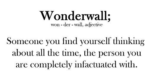 And after all, you're my wonderwall.