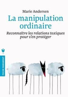 Manipulation ordinaire,la:reconnaître les relations toxiques pour s'en protéger