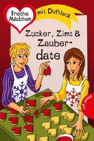 neues Buch – Ullrich, Hortense; Zimmermann, Irene; Schreiber, Chantal; Both, Sabine – Freche Mädchen - freche Bücher!: Zucker, Zimt & Zauberdate