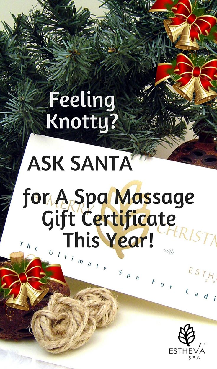 christmas gift ideas feeling knotty yes ask santa for a spa christmas gift ideas feeling knotty yes ask santa for a spa massage gift certificate this year a massage or any spa treatment is one of the be