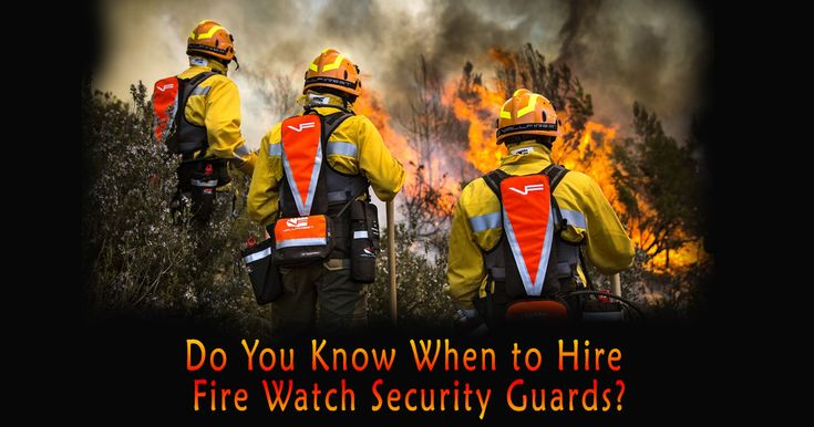 Do you know when to hire fire watch security guards