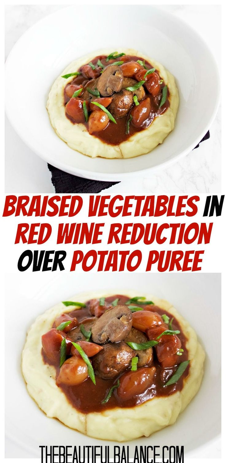 Who said vegan can't be upscale? Mixed vegetables are braised in a red wine reduction sauce and served over a velvety potato puree. With options for meat eaters, this recipe will impress anyone it is served to! | The Beautiful Balance #vegan #recipes #vegetarian