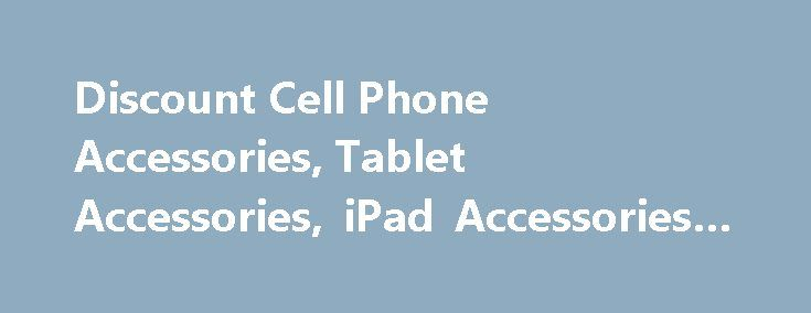 Discount Cell Phone Accessories, Tablet Accessories, iPad Accessories #white #tablet http://new-mexico.nef2.com/discount-cell-phone-accessories-tablet-accessories-ipad-accessories-white-tablet/  Popular Cell Phone and Tablet Accessories at a Discount Our goal is to help you find the right accessory at the right price. Choose from top rated brands including Otterbox, Ballistic, Swiss Leatherware, Naztech, Pure Gear, Scosche, Adonit, Marware, Sena, Incipio, Speck, BodyGuardz and more. We can…